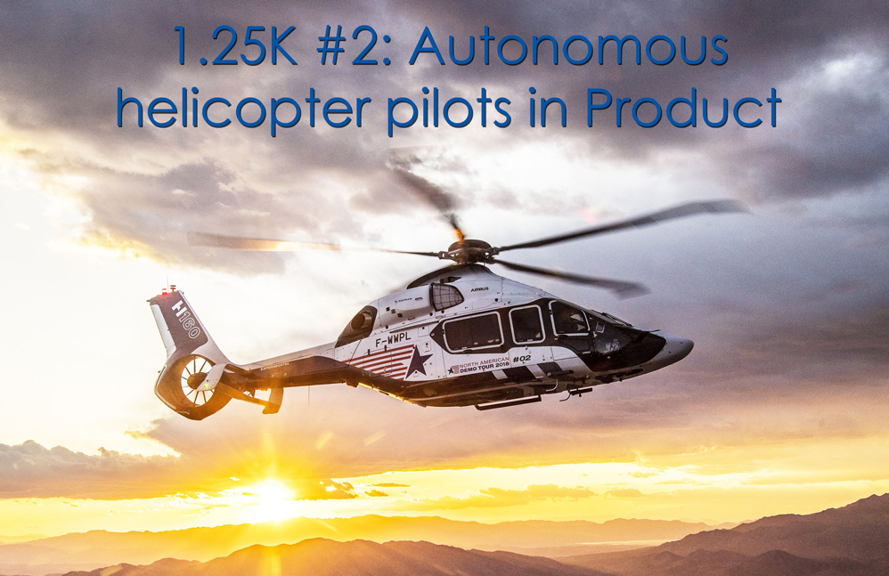 1.25K #2: Autonomous helicopter pilots in Product